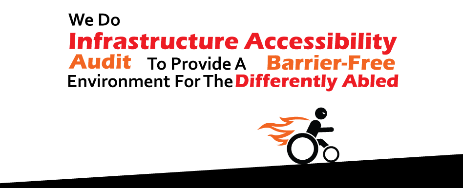 We do Infrastructure Accessibility Audit to provide a Barrier Free environment for the Differently Abled
