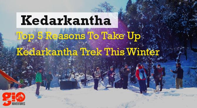 Kedarkantha - 5 REASONS TO TAKE UP KEDARKANTHA TREK THIS WINTER