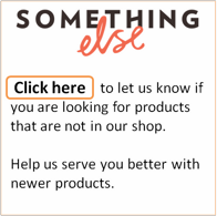 Let us know that you are looking for products that are not in our shop